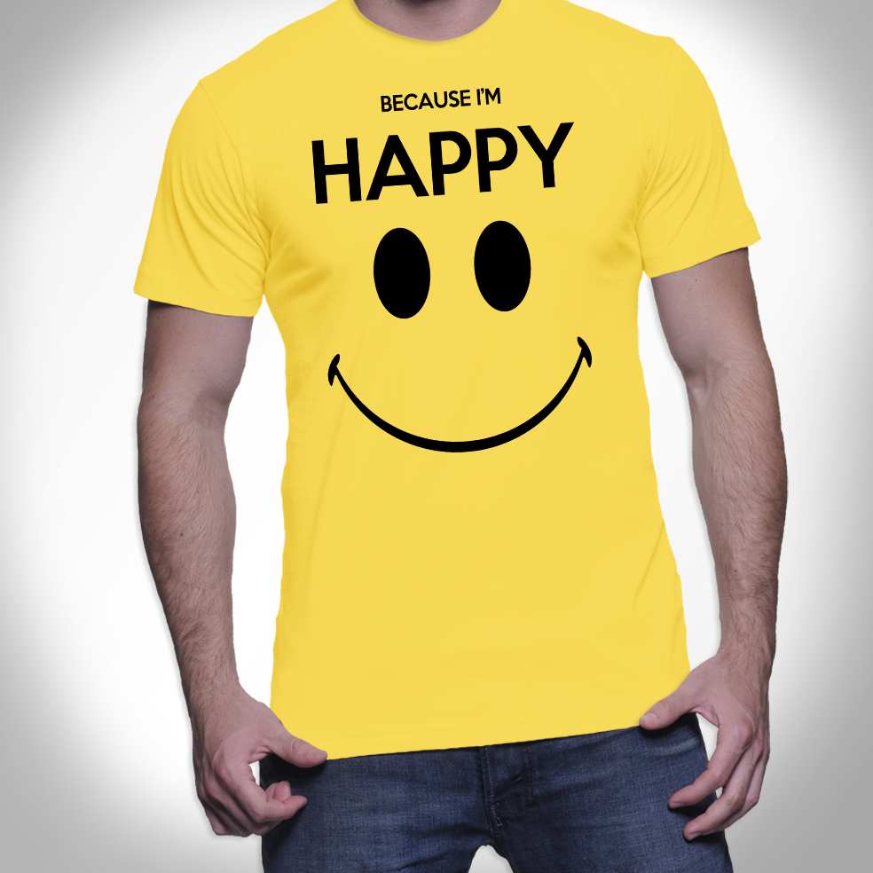because i 39 m happy tee shirt i. Black Bedroom Furniture Sets. Home Design Ideas